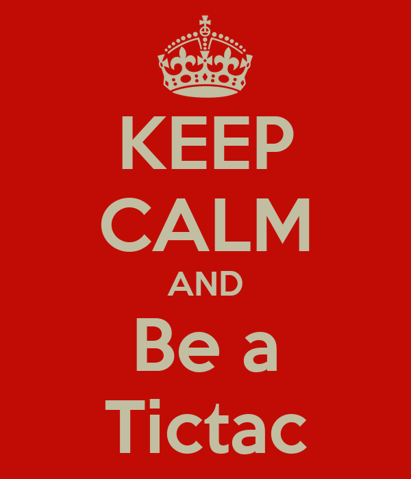 KEEP CALM AND Be a Tictac