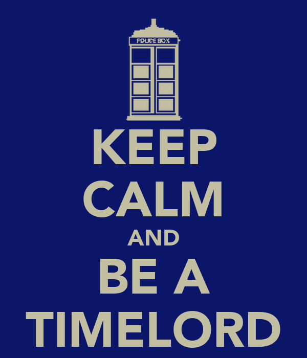 KEEP CALM AND BE A TIMELORD