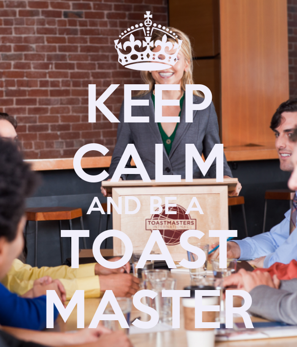 KEEP CALM AND BE A  TOAST MASTER