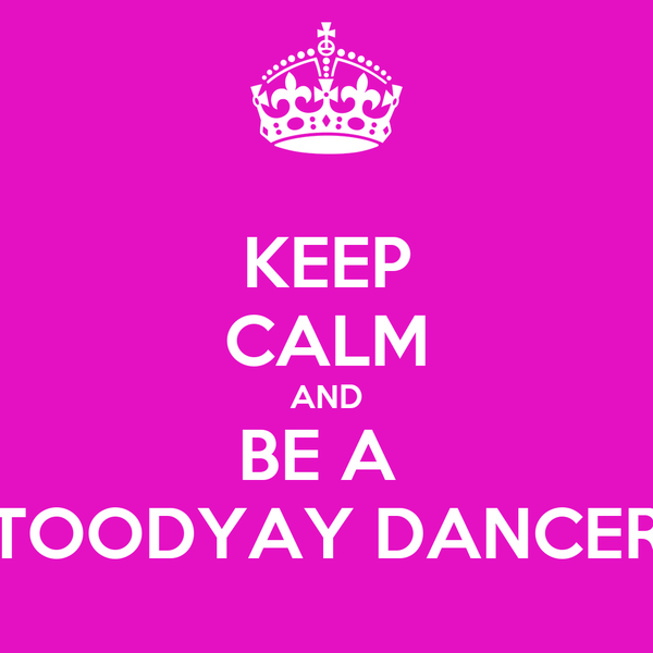 KEEP CALM AND BE A  TOODYAY DANCER
