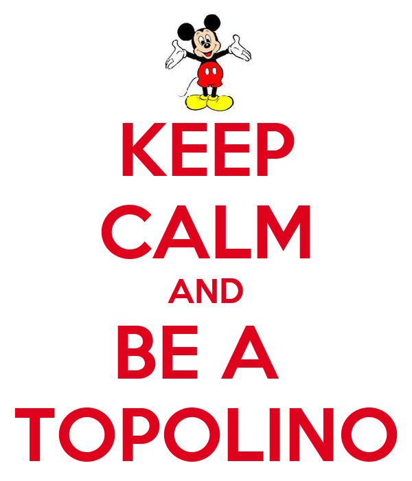 KEEP CALM AND BE A  TOPOLINO