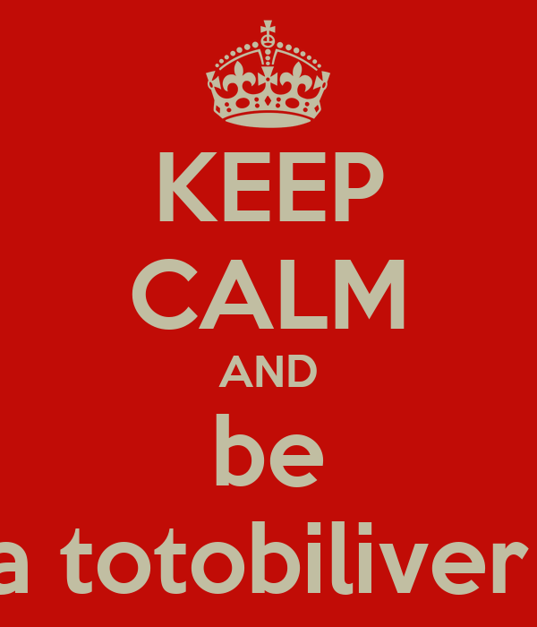 KEEP CALM AND be a totobiliver