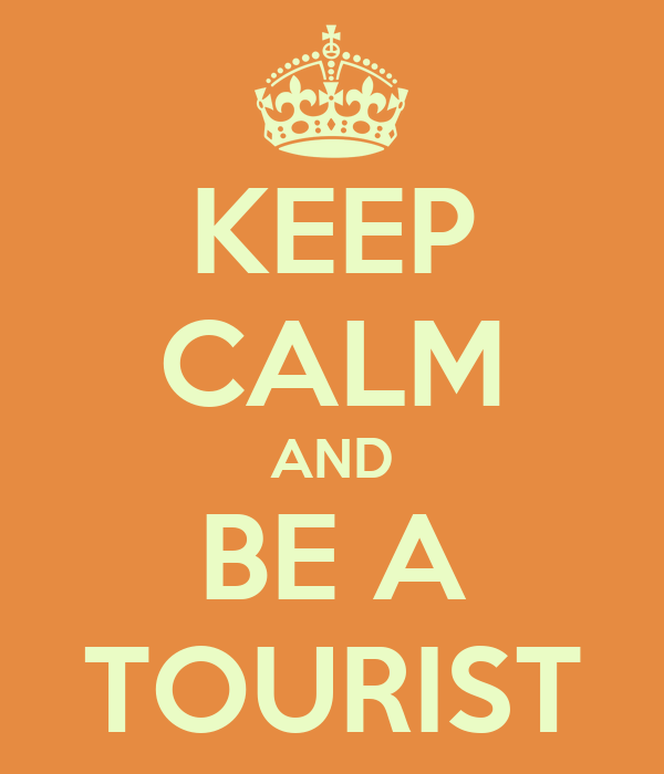 KEEP CALM AND BE A TOURIST