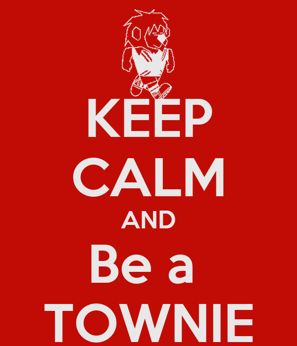 KEEP CALM AND Be a  TOWNIE