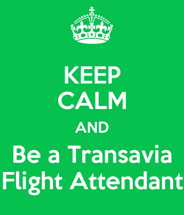 KEEP CALM AND Be a Transavia Flight Attendant