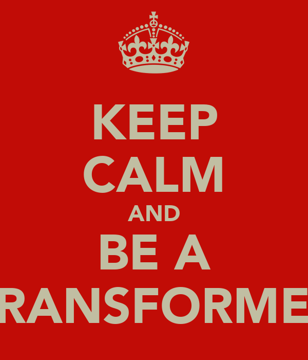 KEEP CALM AND BE A TRANSFORMER