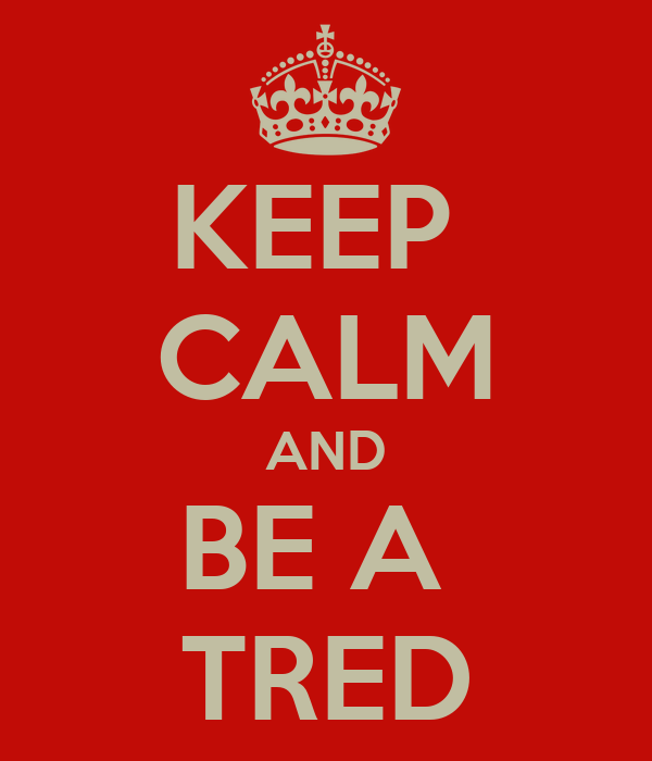 KEEP  CALM AND BE A  TRED