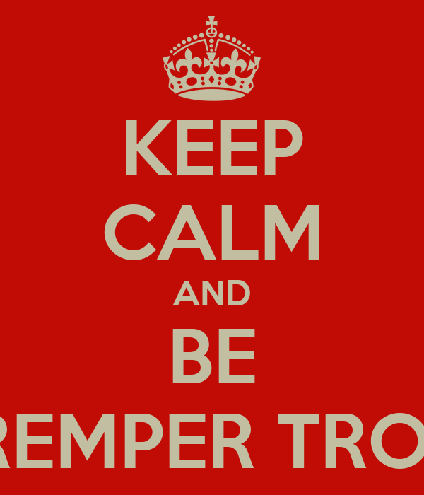 KEEP CALM AND BE A TREMPER TROJAN