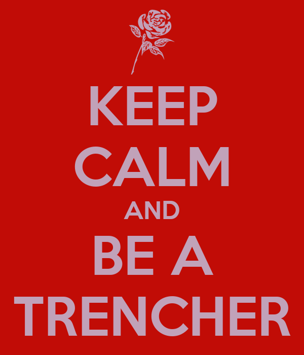 KEEP CALM AND BE A TRENCHER