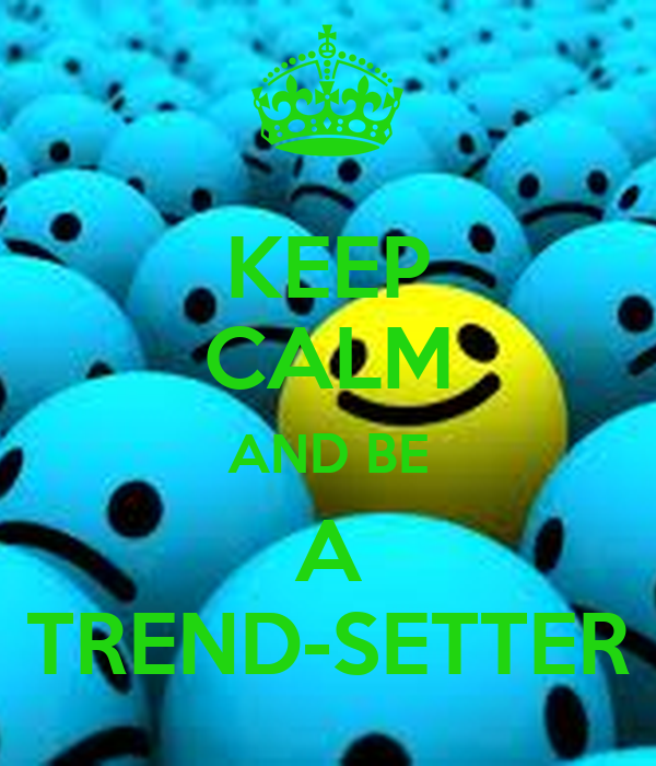 KEEP CALM AND BE A TREND-SETTER