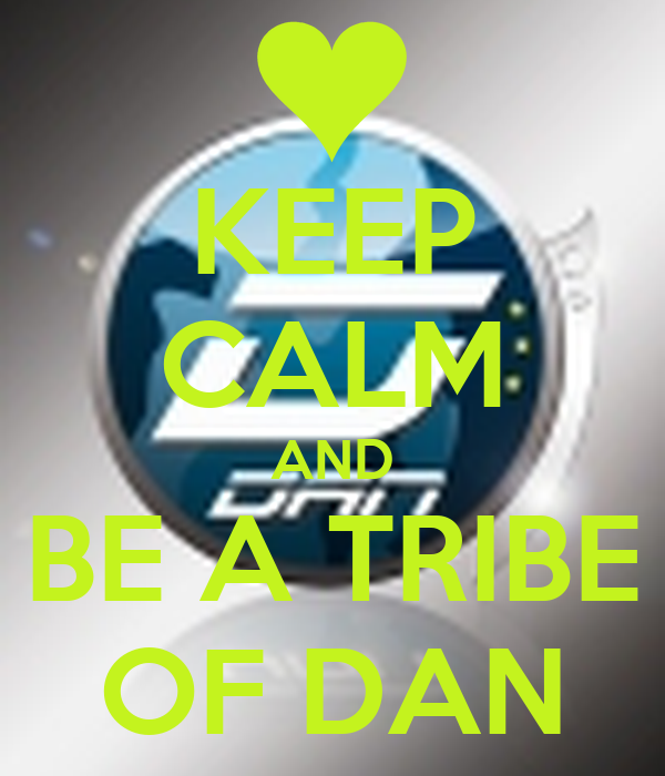 KEEP CALM AND BE A TRIBE OF DAN