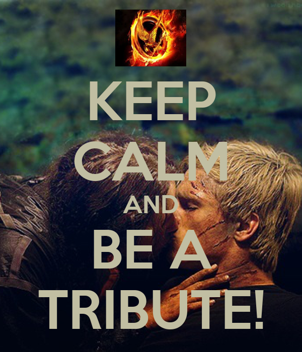 KEEP CALM AND BE A TRIBUTE!