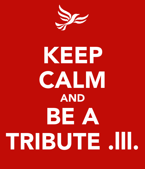 KEEP CALM AND BE A TRIBUTE .lll.
