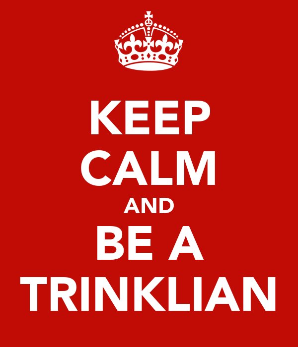 KEEP CALM AND BE A TRINKLIAN