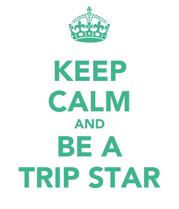 KEEP CALM AND BE A TRIP STAR