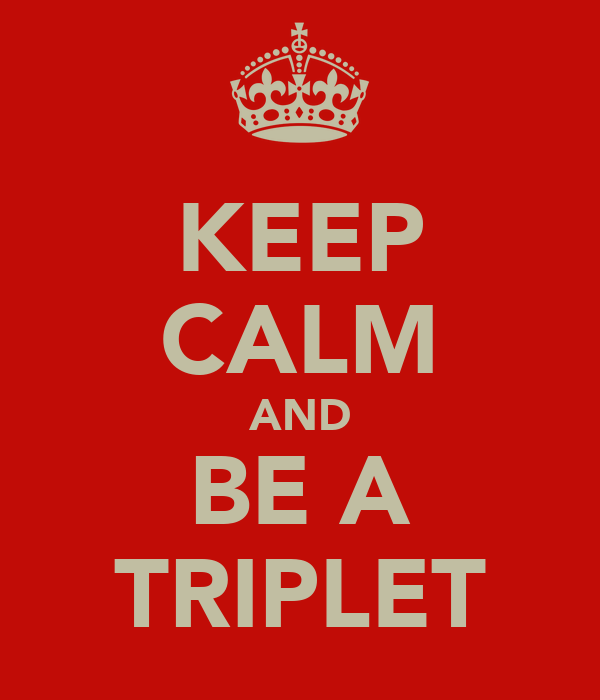 KEEP CALM AND BE A TRIPLET