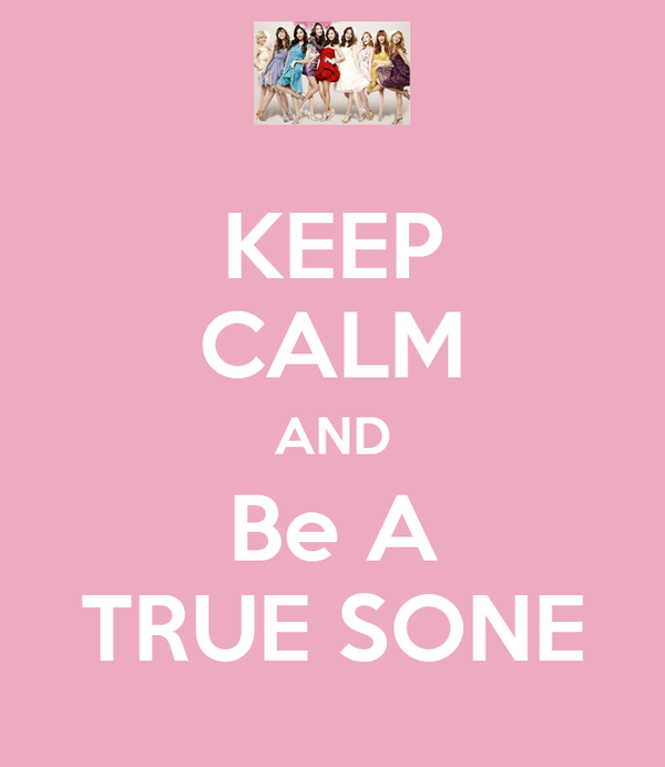 KEEP CALM AND Be A TRUE SONE