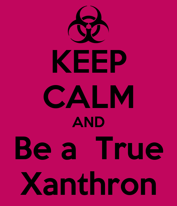 KEEP CALM AND Be a  True Xanthron