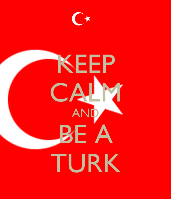 KEEP CALM AND BE A TURK