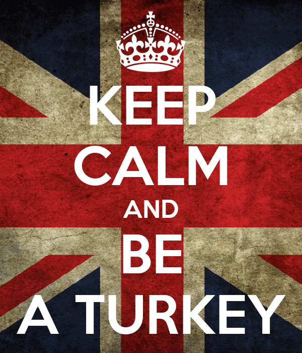 KEEP CALM AND BE A TURKEY