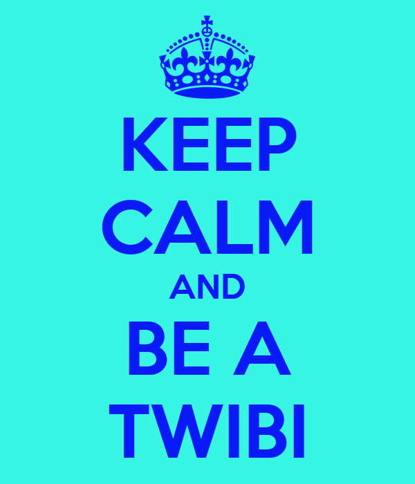 KEEP CALM AND BE A TWIBI