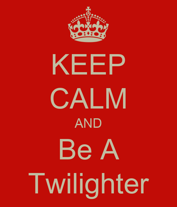 KEEP CALM AND Be A Twilighter