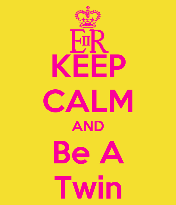 KEEP CALM AND Be A Twin