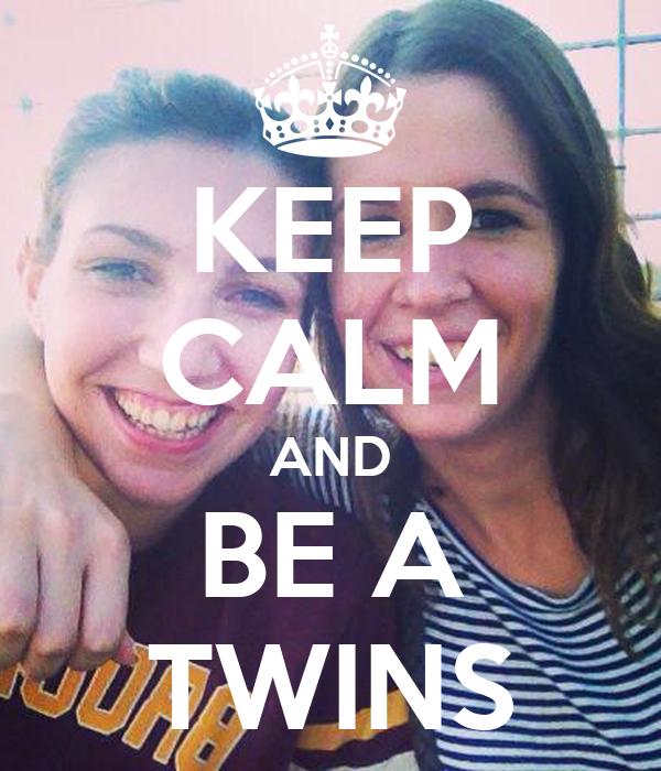 KEEP CALM AND BE A TWINS