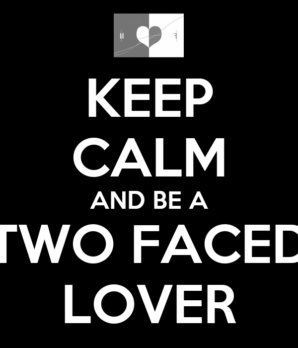 KEEP CALM AND BE A TWO FACED LOVER