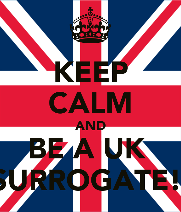 KEEP CALM AND BE A UK  SURROGATE!