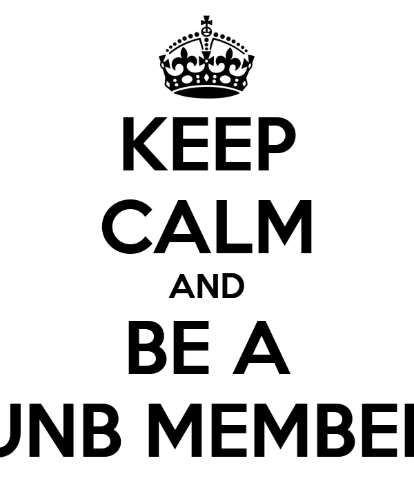 KEEP CALM AND BE A UNB MEMBER
