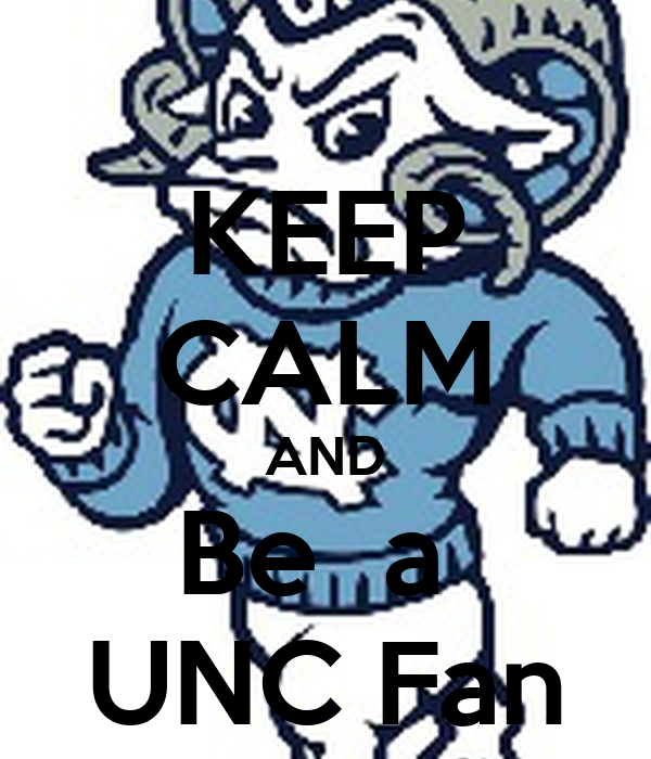 KEEP CALM AND Be  a  UNC Fan