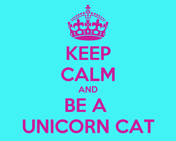 KEEP CALM AND BE A  UNICORN CAT