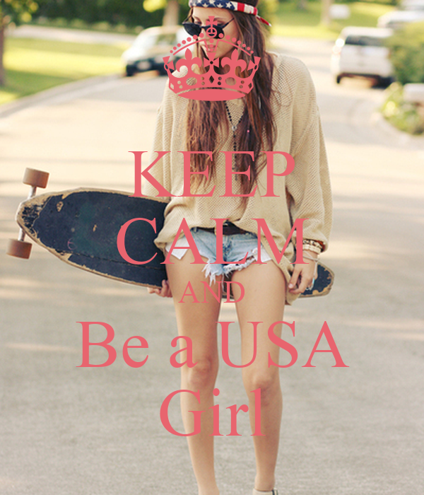KEEP CALM AND Be a USA Girl