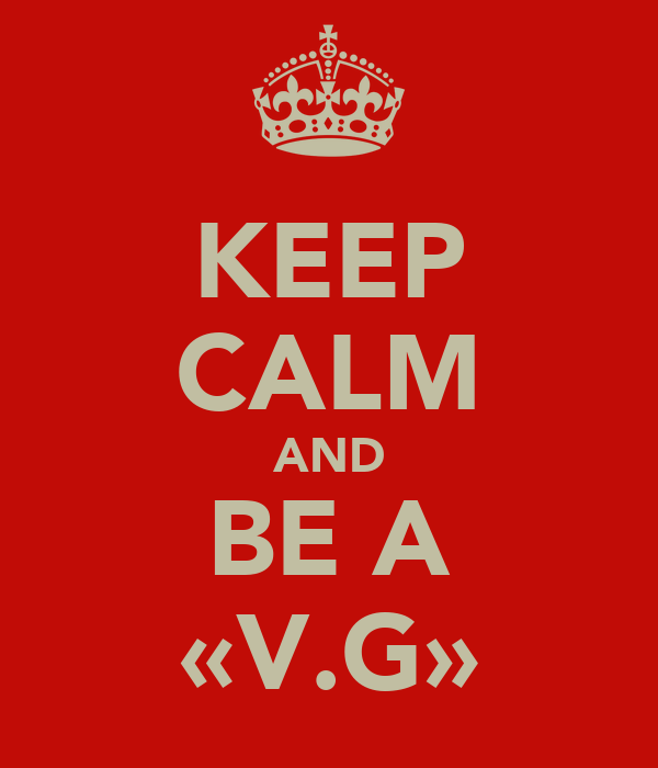 KEEP CALM AND BE A «V.G»