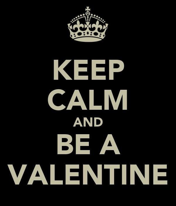 KEEP CALM AND BE A VALENTINE