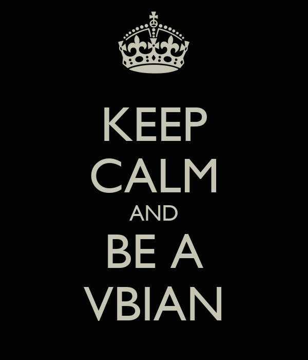 KEEP CALM AND BE A VBIAN