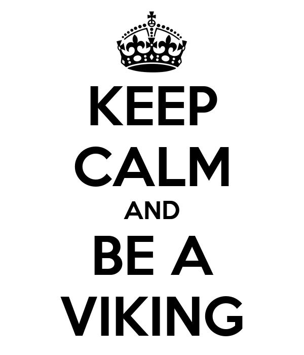 KEEP CALM AND BE A VIKING