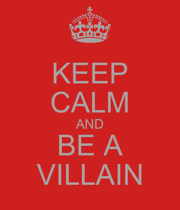 KEEP CALM AND BE A VILLAIN