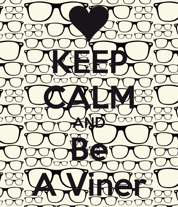 KEEP CALM AND Be A Viner