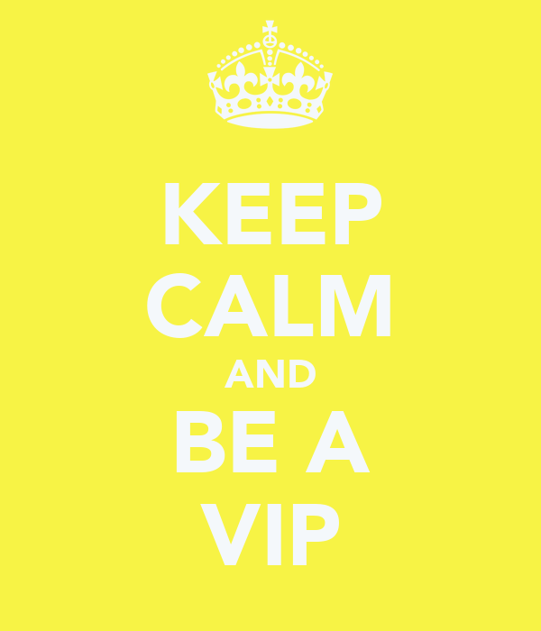 KEEP CALM AND BE A VIP