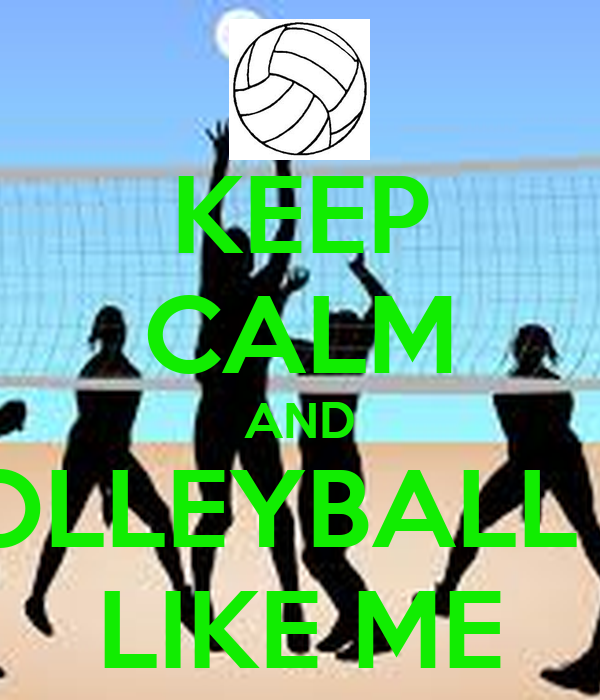 KEEP CALM AND BE A VOLLEYBALL LOVER  LIKE ME