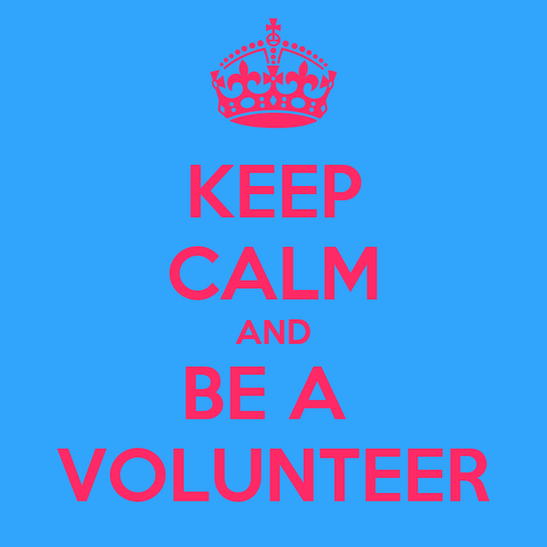 KEEP CALM AND BE A  VOLUNTEER