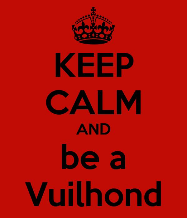 KEEP CALM AND be a Vuilhond