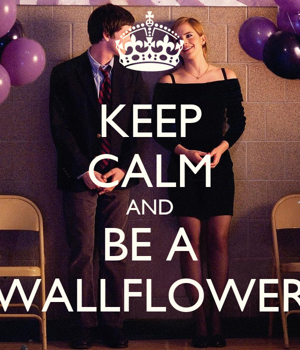KEEP CALM AND BE A WALLFLOWER