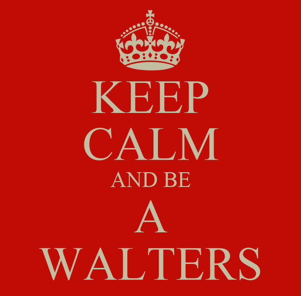 KEEP CALM AND BE A WALTERS