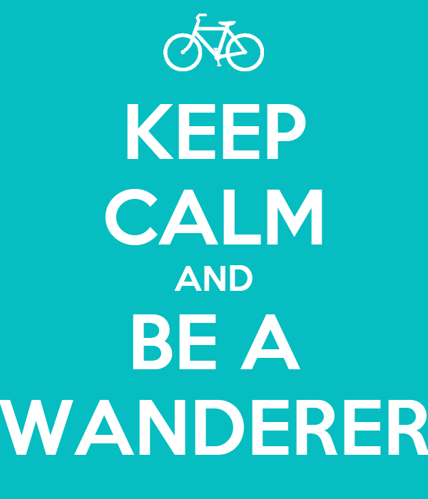KEEP CALM AND BE A WANDERER