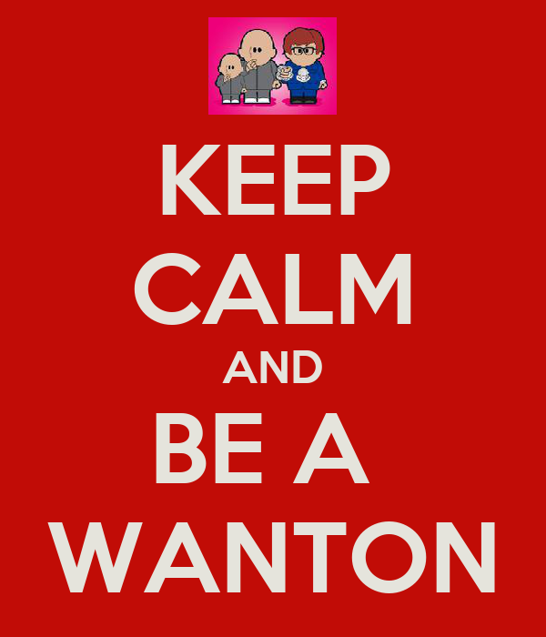 KEEP CALM AND BE A  WANTON