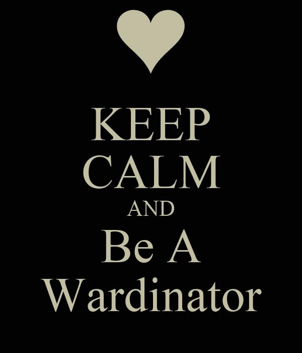 KEEP CALM AND Be A Wardinator