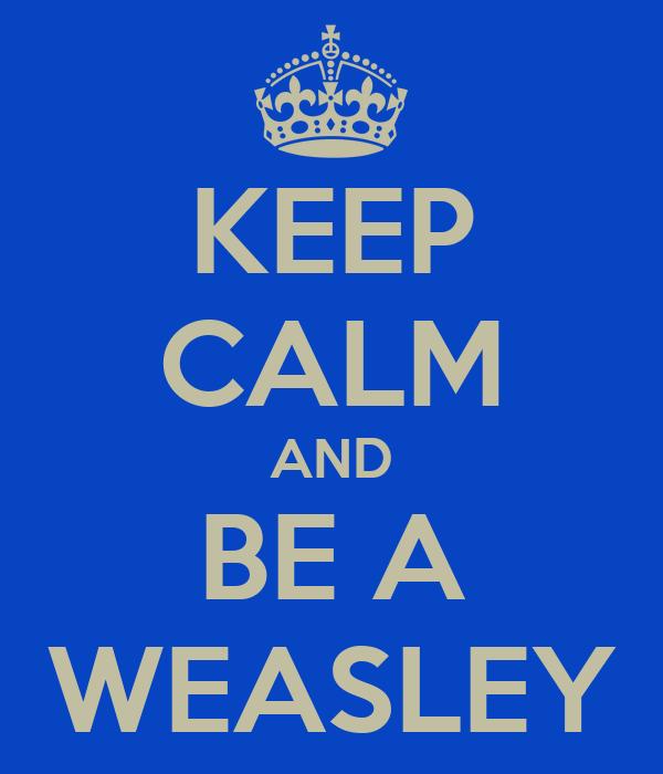 KEEP CALM AND BE A WEASLEY